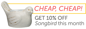 Cheap, cheap! Get 10% off Songbird this month.
